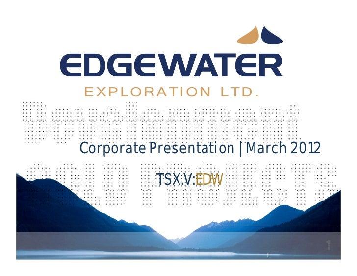 EXPLORATION LTD.Corporate Presentation | March 2012           TSX.V:EDW