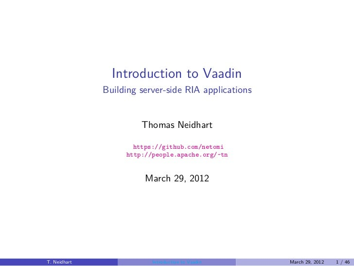 Introduction to Vaadin              Building server-side RIA applications                       Thomas Neidhart           ...