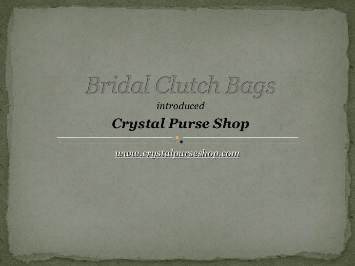 introducedCrystal Purse Shopwww.crystalpurseshop.com