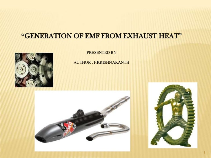 """GENERATION OF EMF FROM EXHAUST HEAT""                 PRESENTED BY            AUTHOR : P.KRISHNAKANTH                     ..."