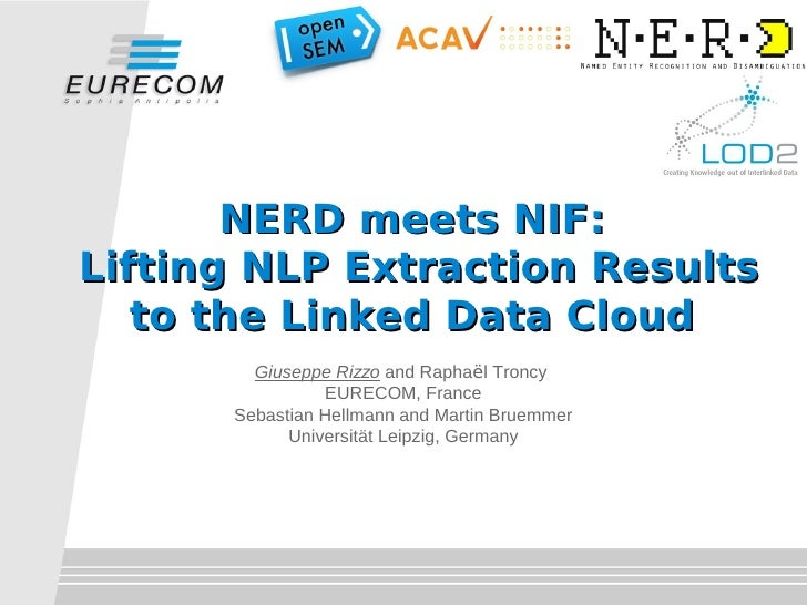 s       NERD meets NIF:Lifting NLP Extraction Results   to the Linked Data Cloud        Giuseppe Rizzo and Raphaël Troncy ...
