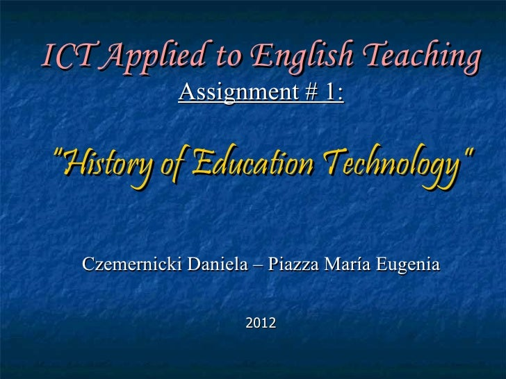 """ICT Applied to English Teaching              Assignment # 1:""""History of Education Technology""""   Czemernicki Daniela – Piaz..."""