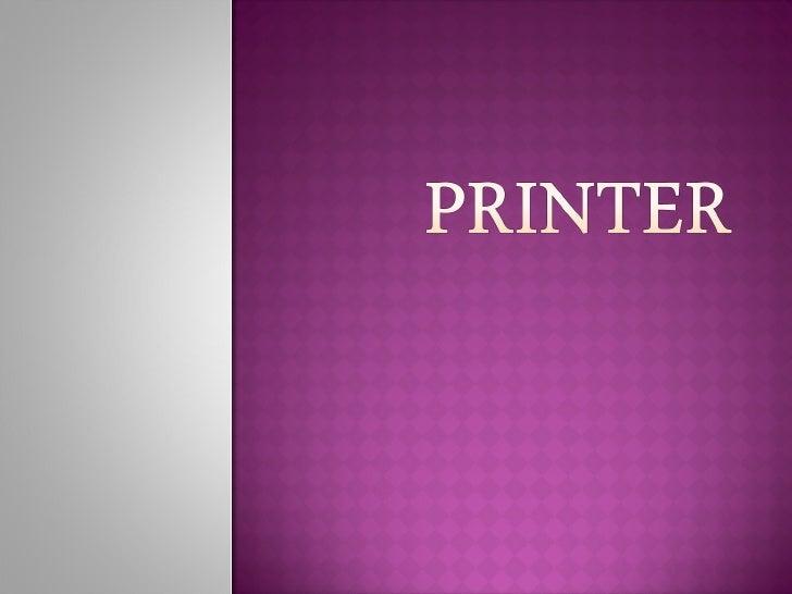  Printermerupakan sebuah peranti keras yang  dihubungkan pada komputer yang berfungsi     untuk menghasilkan cetakan yang...