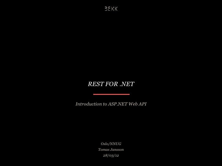 REST FOR .NETIntroduction to ASP.NET Web API           Oslo/NNUG         Tomas Jansson            28/03/12