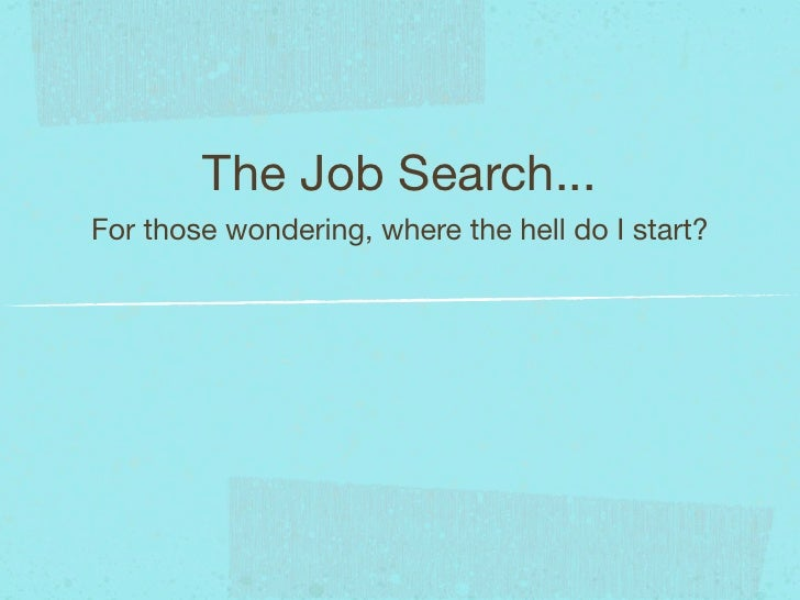 The Job Search...For those wondering, where the hell do I start?