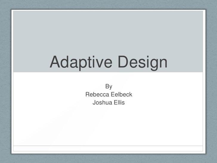 Adaptive Design          By    Rebecca Eelbeck      Joshua Ellis