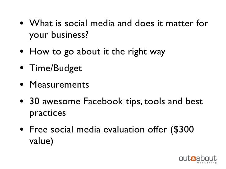 • What is social media and does it matter for    your business?•   How to go about it the right way•   Time/Budget•   Meas...