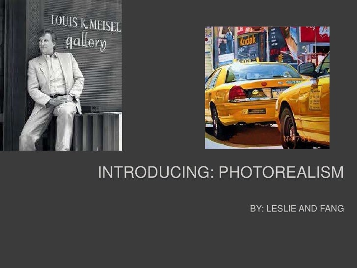 INTRODUCING: PHOTOREALISM               BY: LESLIE AND FANG