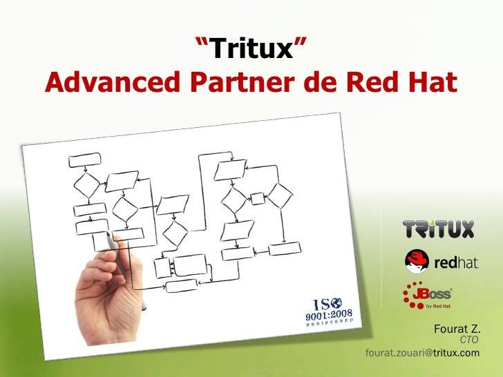 """""""Tritux""""Advanced Partner de Red Hat                                  Fourat Z.                                         CTO..."""