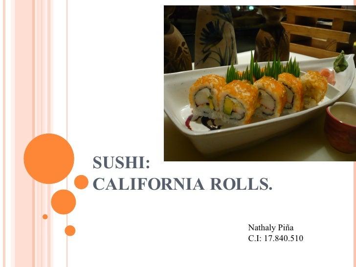 SUSHI: CALIFORNIA ROLLS. Nathaly Piña C.I: 17.840.510
