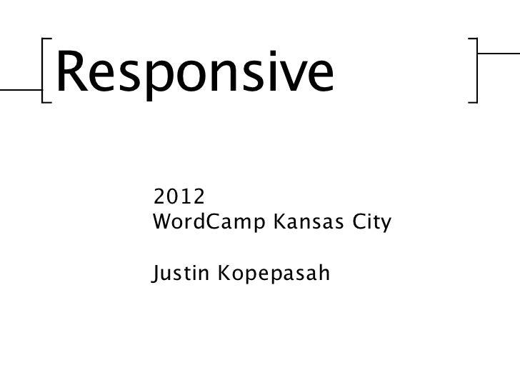 Responsive   2012   WordCamp Kansas City   Justin Kopepasah