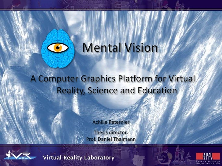 Mental VisionA Computer Graphics Platform for Virtual     Reality, Science and Education               Achille Peternier  ...
