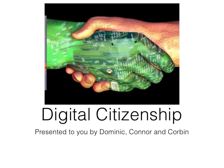Digital CitizenshipPresented to you by Dominic, Connor and Corbin
