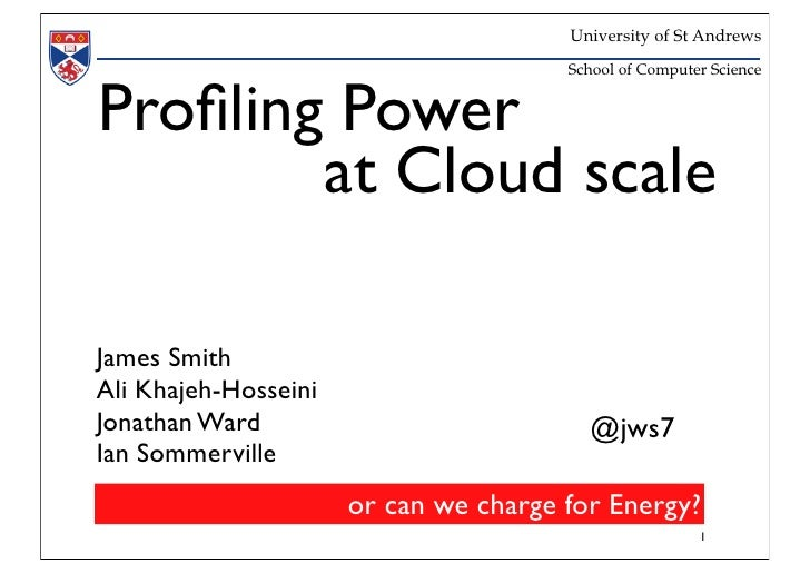 University of St Andrews                                       School of Computer ScienceProfiling Power        at Cloud sc...