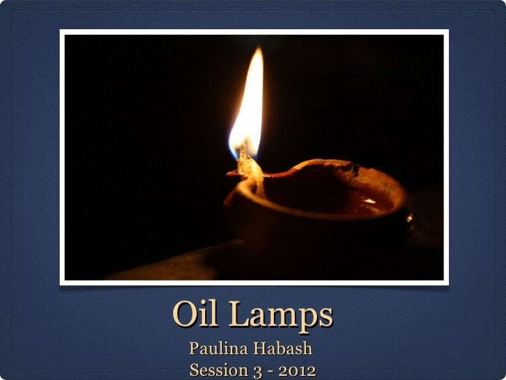 Oil LampsPaulina HabashSession 3 - 2012
