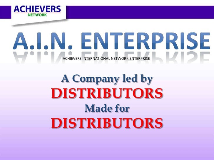 ACHIEVERS INTERNATIONAL NETWORK ENTERPRISE A Company led byDISTRIBUTORS           Made forDISTRIBUTORS