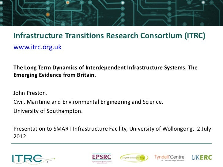 Infrastructure Transitions Research Consortium (ITRC)www.itrc.org.ukThe Long Term Dynamics of Interdependent Infrastructur...