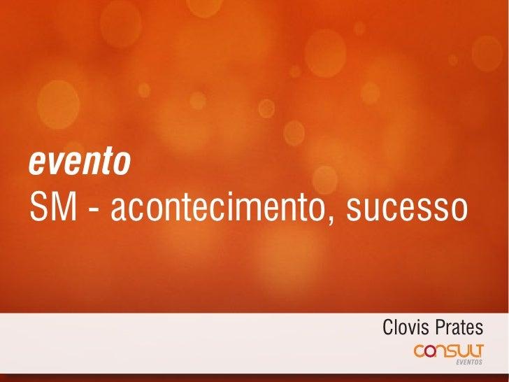 eventoSM - acontecimento, sucesso                     Clovis Prates