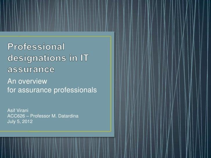 An overviewfor assurance professionalsAsif ViraniACC626 – Professor M. DatardinaJuly 5, 2012