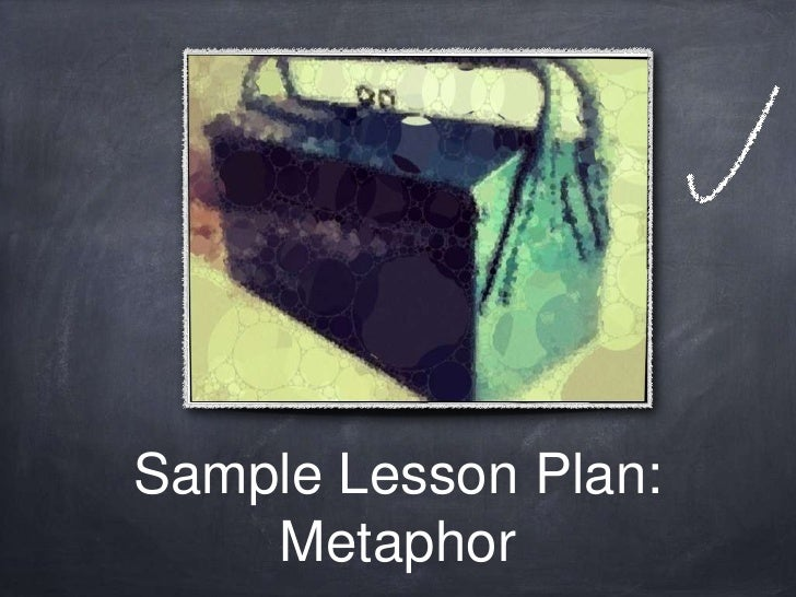 Sample Lesson Plan:    Metaphor