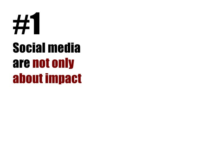 #1Social mediaare not onlyabout impact