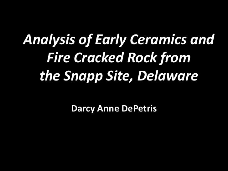 Analysis of Early Ceramics and   Fire Cracked Rock from  the Snapp Site, Delaware       Darcy Anne DePetris