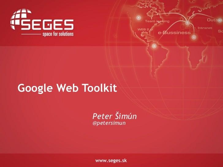 Google Web Toolkit             Peter Šimún             @petersimun