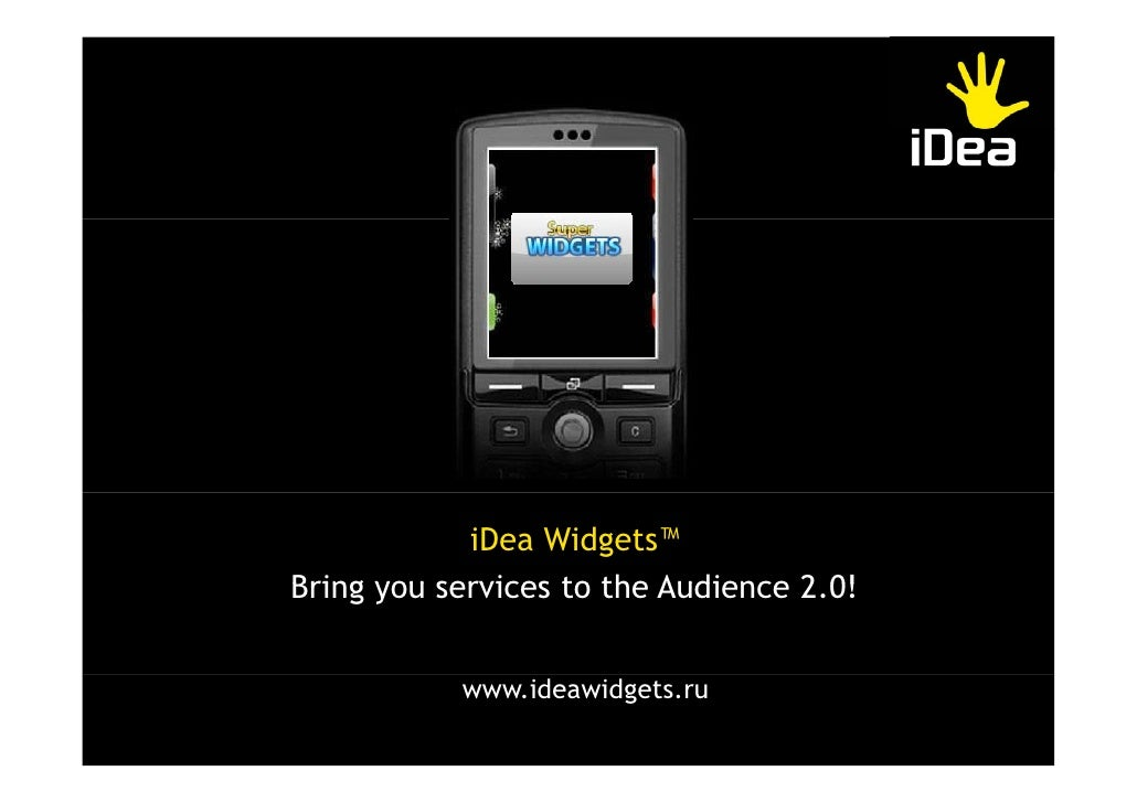iDea Widgets™ Bring you services to the Audience 2 0!                                    2.0!              www.ideawidgets...