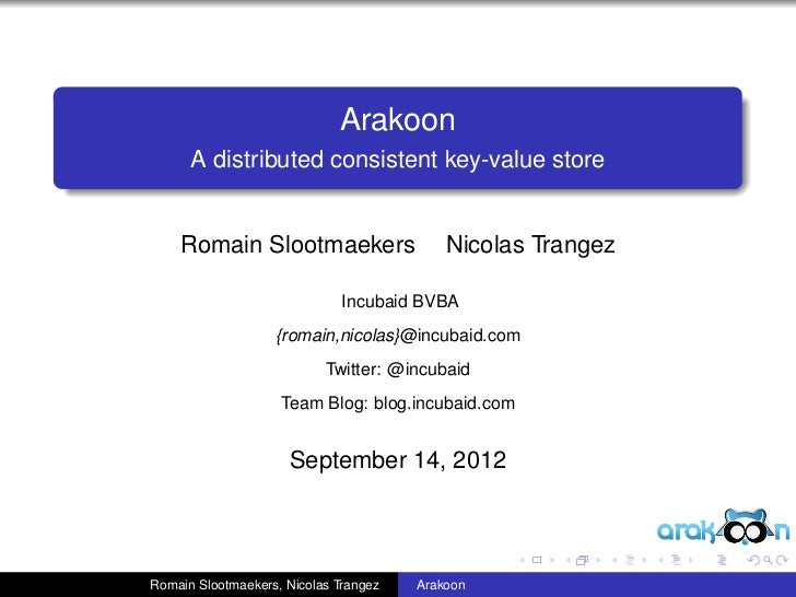 Arakoon      A distributed consistent key-value store    Romain Slootmaekers                    Nicolas Trangez           ...