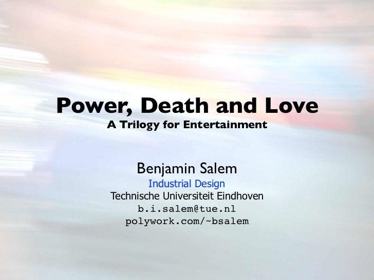 Power, Death and Love    A Trilogy for Entertainment         Benjamin Salem            Industrial Design    Technische Uni...