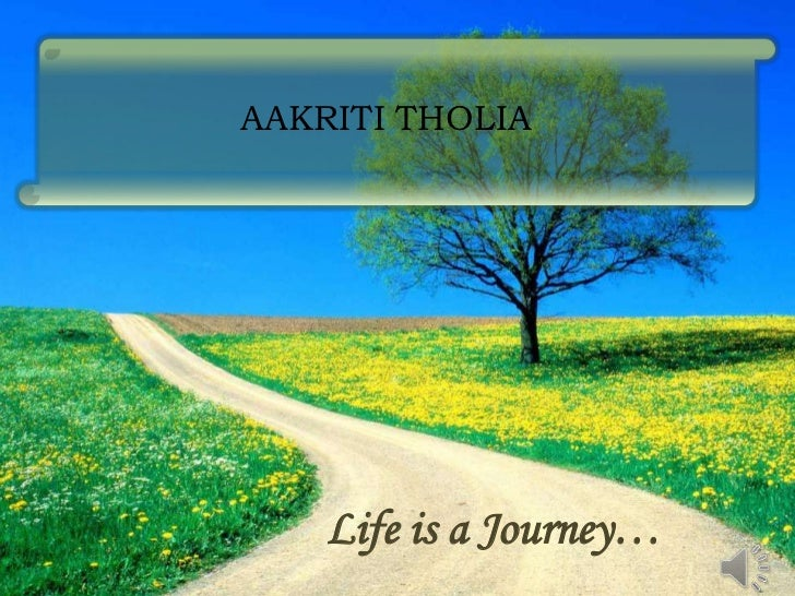 AAKRITI THOLIA    Life is a Journey…