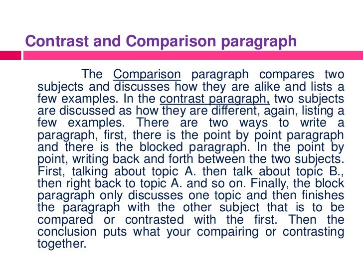 contrast comparison essays The compare-and-contrast essay starts with a thesis that clearly states the two subjects that are to be compared, contrasted, or both and the reason for doing so the thesis could lean more toward comparing, contrasting, or both remember, the point of comparing and contrasting is to provide useful knowledge to the reader.
