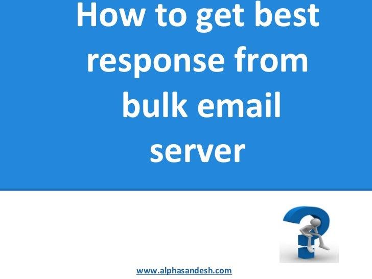 How to get bestresponse from  bulk email    server   www.alphasandesh.com