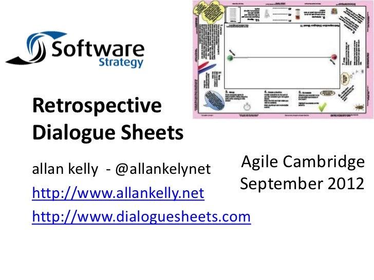 RetrospectiveDialogue Sheetsallan kelly - @allankelynet Agile Cambridgehttp://www.allankelly.net                          ...