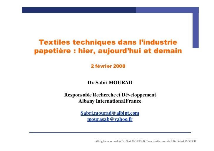 Textiles techniques dans l'industriepapetière : hier, aujourd'hui et demain                  2 février 2008               ...
