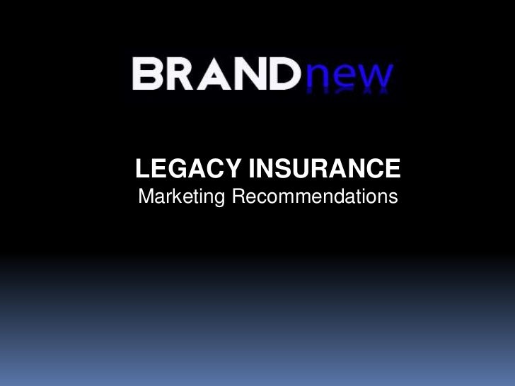 LEGACY INSURANCEMarketing Recommendations