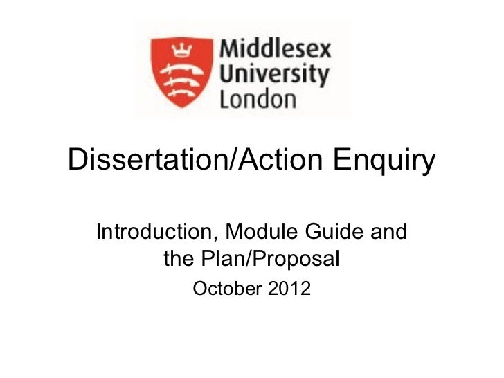 Dissertation/Action Enquiry  Introduction, Module Guide and         the Plan/Proposal           October 2012