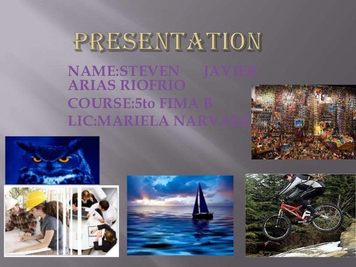 NAME:STEVEN     JAVIERARIAS RIOFRIOCOURSE:5to FIMA BLIC:MARIELA NARVAEZ