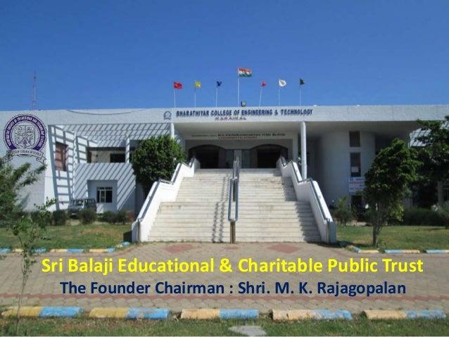 Sri Balaji Educational & Charitable Public Trust The Founder Chairman : Shri. M. K. Rajagopalan