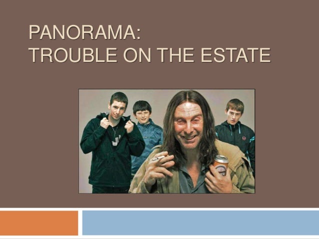 PANORAMA:TROUBLE ON THE ESTATE