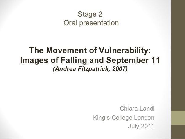 Stage 2          Oral presentation  The Movement of Vulnerability:Images of Falling and September 11       (Andrea Fitzpat...