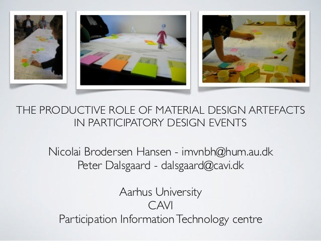 THE PRODUCTIVE ROLE OF MATERIAL DESIGN ARTEFACTS         IN PARTICIPATORY DESIGN EVENTS     Nicolai Brodersen Hansen - imv...