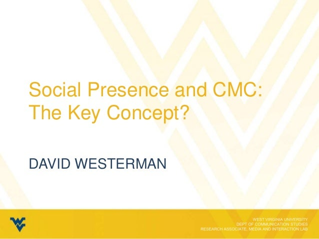 Social Presence and CMC:The Key Concept?DAVID WESTERMAN