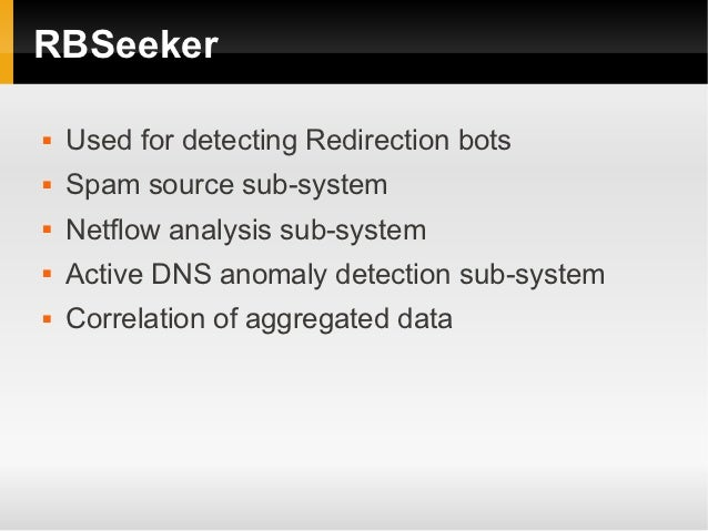 RBSeeker   Used for detecting Redirection bots   Spam source sub-system   Netflow analysis sub-system   Active DNS ano...
