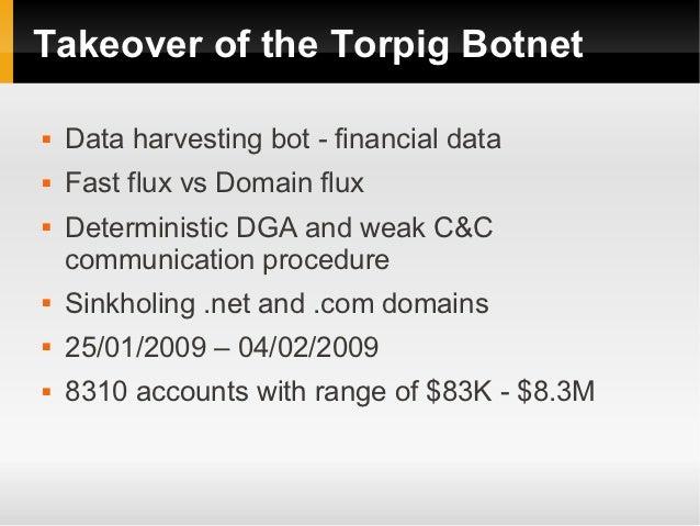 Takeover of the Torpig Botnet   Data harvesting bot - financial data   Fast flux vs Domain flux   Deterministic DGA and...