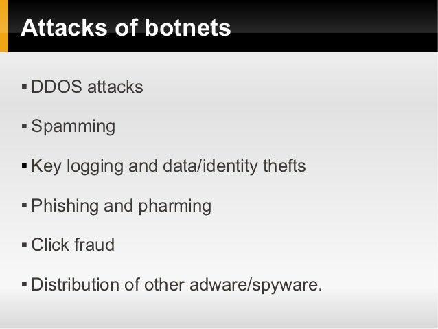 Attacks of botnets   DDOS attacks   Spamming   Key logging and data/identity thefts   Phishing and pharming   Click f...