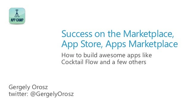 Success on the Marketplace,                 App Store, Apps Marketplace                 How to build awesome apps like    ...