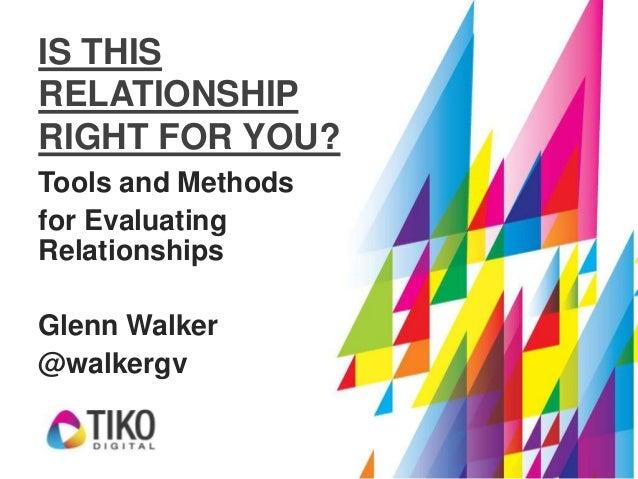 IS THISRELATIONSHIPRIGHT FOR YOU?Tools and Methodsfor EvaluatingRelationshipsGlenn Walker@walkergv