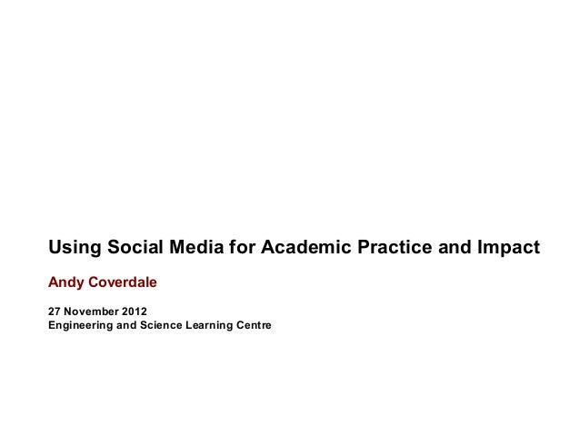 Using Social Media for Academic Practice and ImpactAndy Coverdale27 November 2012Engineering and Science Learning Centre