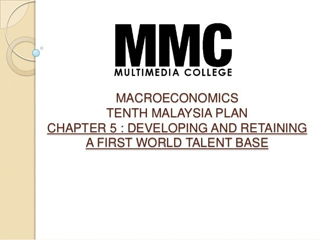 MACROECONOMICS         TENTH MALAYSIA PLANCHAPTER 5 : DEVELOPING AND RETAINING     A FIRST WORLD TALENT BASE